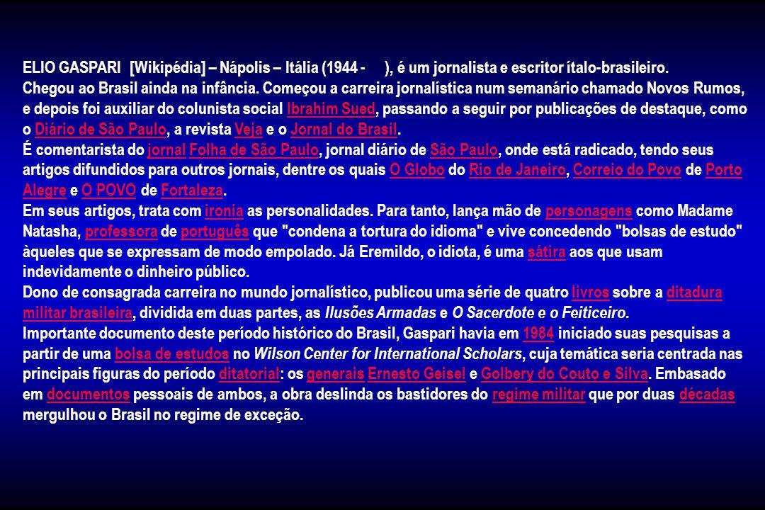 ELIO GASPARI [Wikipédia] – Nápolis – Itália (1944 - ), é um jornalista e escritor ítalo-brasileiro.